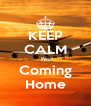 KEEP CALM I'm Coming Home - Personalised Poster A4 size