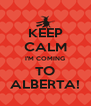 KEEP CALM I'M COMING TO ALBERTA! - Personalised Poster A4 size