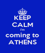 KEEP CALM i'm coming to ATHENS - Personalised Poster A4 size