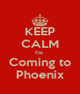 KEEP CALM I'm  Coming to Phoenix - Personalised Poster A4 size