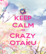 KEEP CALM I'M CRAZY OTAKU - Personalised Poster A4 size