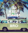 KEEP CALM I'M CRUZ'S BRO - Personalised Poster A4 size