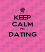 KEEP CALM I'M DATING  - Personalised Poster A4 size
