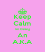 Keep Calm I'm Dating An A.K.A - Personalised Poster A4 size