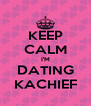 KEEP CALM I'M DATING KACHIEF - Personalised Poster A4 size