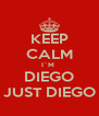 KEEP CALM I´M  DIEGO JUST DIEGO - Personalised Poster A4 size