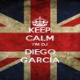KEEP CALM I'M DJ DIEGO GARCIA - Personalised Poster A4 size