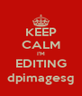 KEEP CALM I'M EDITING dpimages© - Personalised Poster A4 size