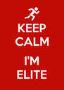 KEEP CALM  I'M ELITE - Personalised Poster A4 size