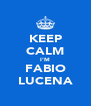 KEEP CALM I'M FABIO LUCENA - Personalised Poster A4 size