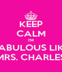 KEEP CALM I'M FABULOUS LIKE MRS. CHARLES - Personalised Poster A4 size