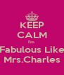 KEEP CALM I'm  Fabulous Like Mrs.Charles - Personalised Poster A4 size