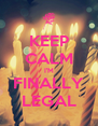 KEEP CALM I'M FINALLY LEGAL - Personalised Poster A4 size