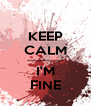KEEP CALM ------------------ I'M FINE - Personalised Poster A4 size