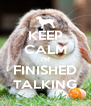 KEEP CALM I'M FINISHED TALKING - Personalised Poster A4 size
