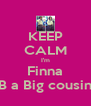 KEEP CALM I'm Finna B a Big cousin - Personalised Poster A4 size