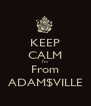 KEEP CALM I'm  From ADAM$VILLE - Personalised Poster A4 size