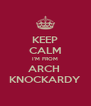 KEEP CALM I'M FROM ARCH  KNOCKARDY - Personalised Poster A4 size