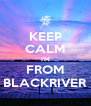 KEEP CALM I'M FROM BLACKRIVER - Personalised Poster A4 size
