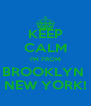 KEEP CALM I'M FROM BROOKLYN  NEW YORK! - Personalised Poster A4 size