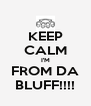 KEEP CALM I'M FROM DA BLUFF!!!! - Personalised Poster A4 size