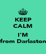 KEEP CALM  I'M from Darlaston - Personalised Poster A4 size