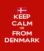 KEEP CALM I'M FROM DENMARK - Personalised Poster A4 size