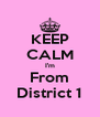 KEEP CALM I'm From District 1 - Personalised Poster A4 size