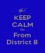 KEEP CALM I'm From District 8 - Personalised Poster A4 size