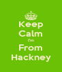 Keep Calm I'm From Hackney - Personalised Poster A4 size