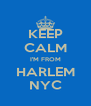 KEEP CALM I'M FROM HARLEM NYC - Personalised Poster A4 size