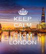 KEEP CALM I'M FROM LONDON - Personalised Poster A4 size