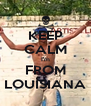 KEEP CALM I'm FROM LOUISIANA - Personalised Poster A4 size