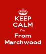 KEEP CALM I'm  From Marchwood - Personalised Poster A4 size