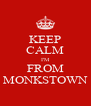 KEEP CALM I'M FROM MONKSTOWN - Personalised Poster A4 size