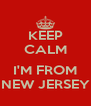 KEEP CALM  I'M FROM NEW JERSEY - Personalised Poster A4 size