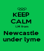 KEEP  CALM  I,M from Newcastle  under lyme - Personalised Poster A4 size
