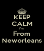 KEEP CALM I'm  From Neworleans - Personalised Poster A4 size