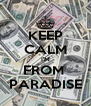 KEEP CALM I'M FROM  PARADISE - Personalised Poster A4 size
