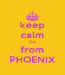 keep calm i'm from PHOENIX - Personalised Poster A4 size