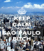 KEEP CALM I'M FROM SAO PAULO BITCH - Personalised Poster A4 size
