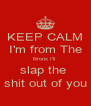 KEEP CALM I'm from The Bronx I'll  slap the  shit out of you - Personalised Poster A4 size