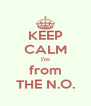 KEEP CALM I'm from THE N.O. - Personalised Poster A4 size