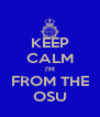 KEEP CALM I'M FROM THE OSU - Personalised Poster A4 size