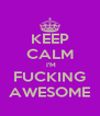 KEEP CALM  I'M FUCKING AWESOME - Personalised Poster A4 size