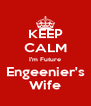 KEEP CALM I'm Future Engeenier's Wife - Personalised Poster A4 size
