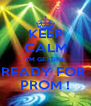 KEEP CALM  I'M GETTING READY FOR  PROM ! - Personalised Poster A4 size
