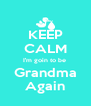 KEEP CALM I'm goin to be  Grandma Again - Personalised Poster A4 size