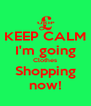 KEEP CALM I'm going Clothes Shopping now! - Personalised Poster A4 size