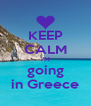 KEEP CALM i'M going in Greece - Personalised Poster A4 size